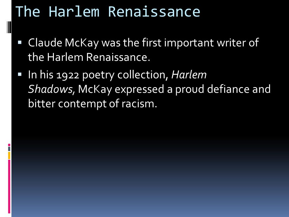 The Harlem Renaissance  Claude McKay was the first important writer of the Harlem Renaissance.