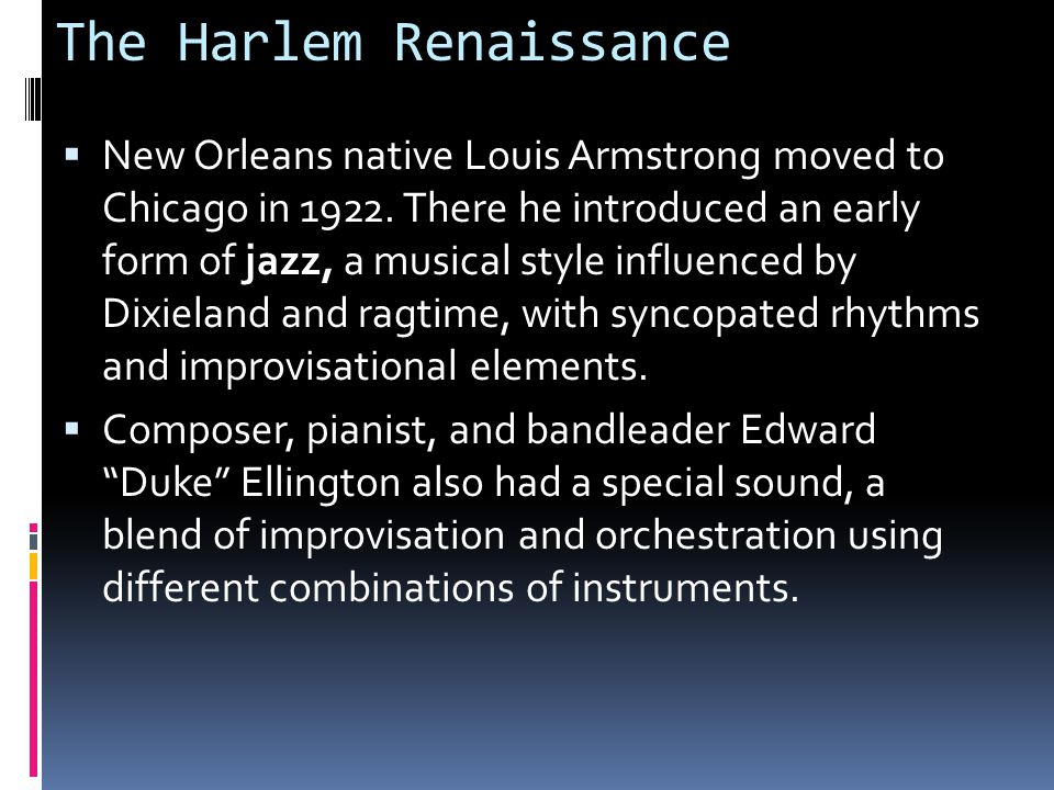 The Harlem Renaissance  New Orleans native Louis Armstrong moved to Chicago in 1922.