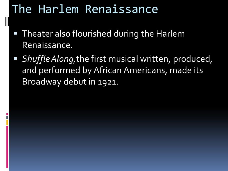 The Harlem Renaissance  Theater also flourished during the Harlem Renaissance.