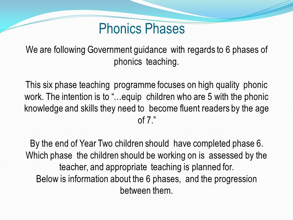 Phonics Phases We are following Government guidance with regards to 6 phases of phonics teaching.