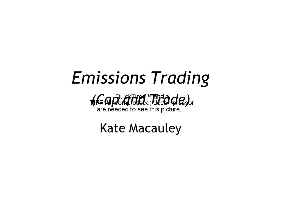 Emissions Trading (Cap and Trade) Kate Macauley