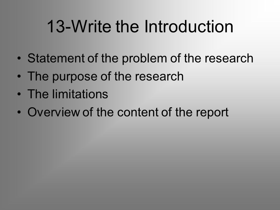 13-Write the Introduction Statement of the problem of the research The purpose of the research The limitations Overview of the content of the report
