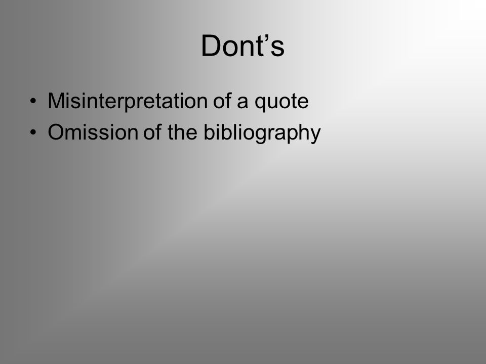 Dont's Misinterpretation of a quote Omission of the bibliography