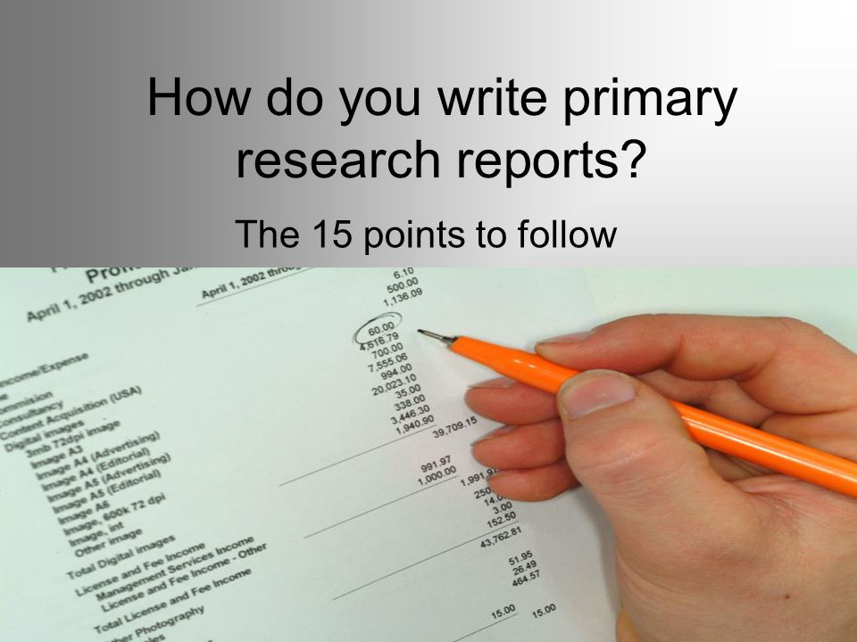 How do you write primary research reports The 15 points to follow