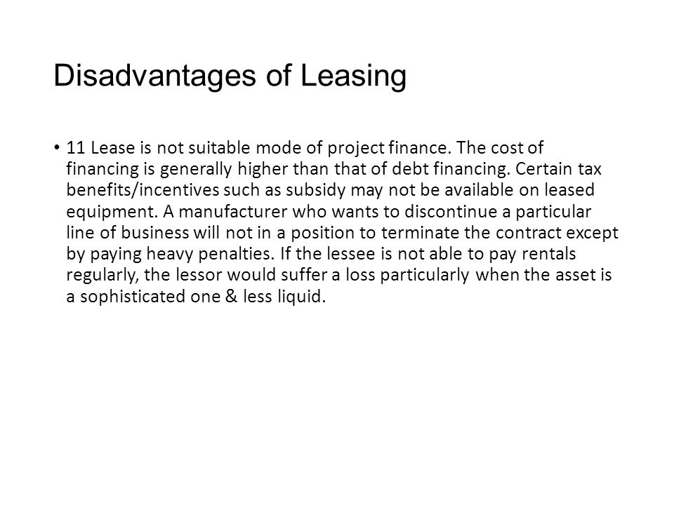 Disadvantages of Leasing 11 Lease is not suitable mode of project finance.