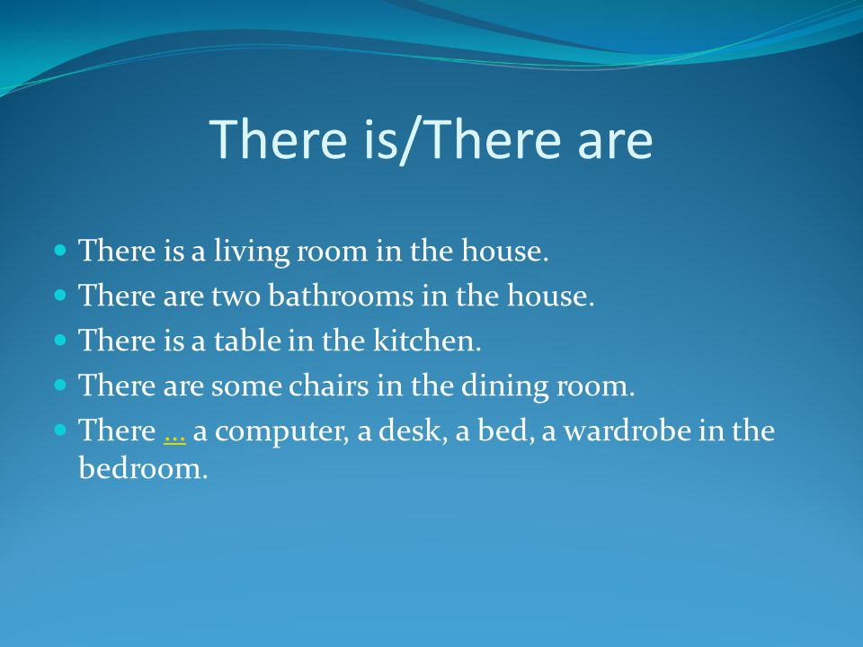There is/There are There is a living room in the house.