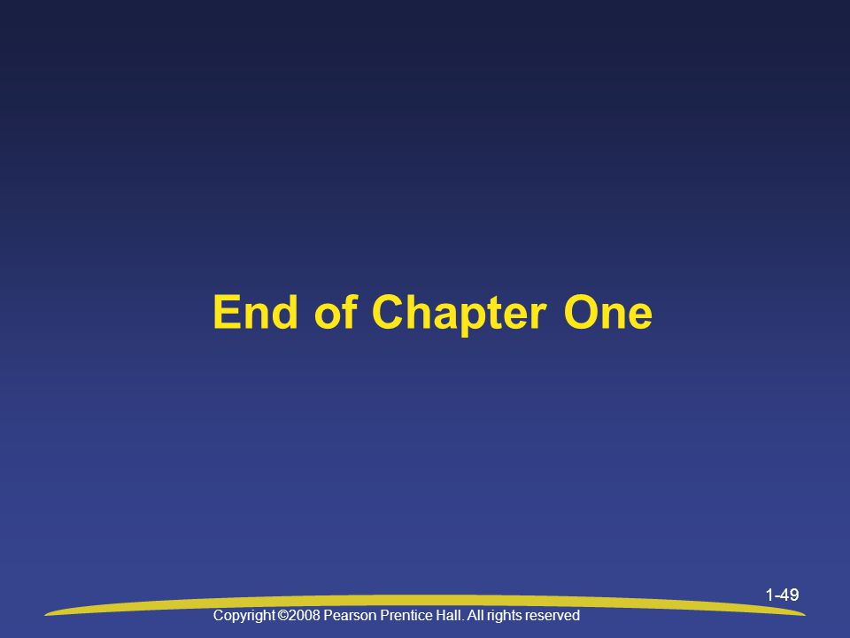 Copyright ©2008 Pearson Prentice Hall. All rights reserved End of Chapter One 1-49