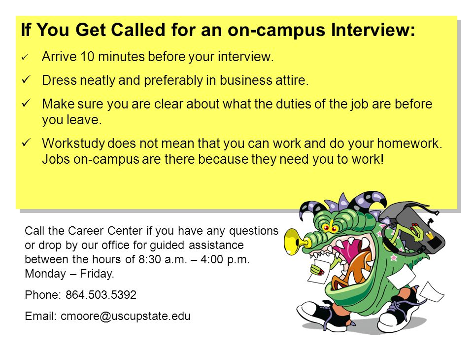 If You Get Called for an on-campus Interview: Arrive 10 minutes before your interview.