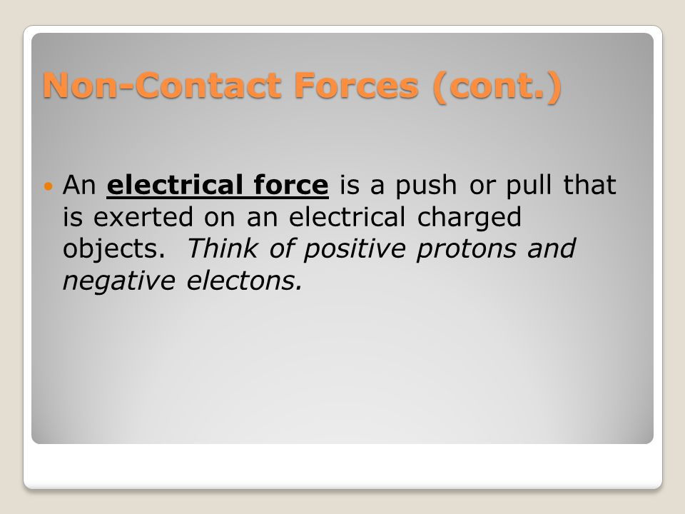 Non-Contact Forces A non-contact force is when a force has been exerted even though the objects are not touching each other.