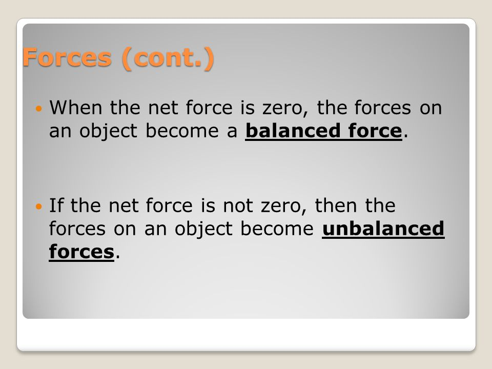 Net Force The combination of ALL forces acting on an object…which can be ◦Contact – when force is exerted b/c one object is touching the other ◦Non Contact – when force is exerted when objects aren't even touching!