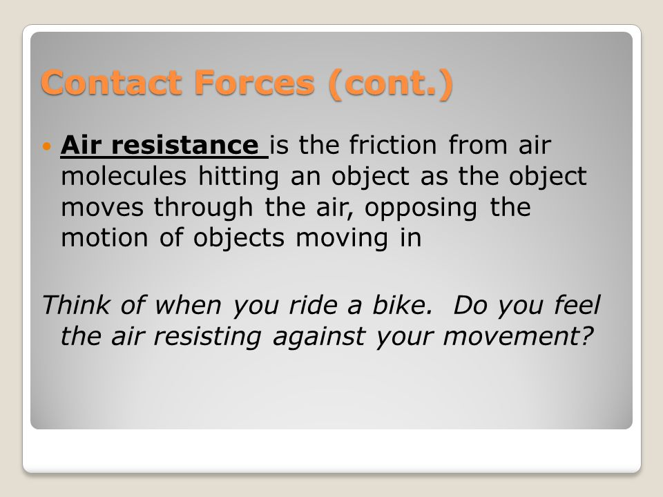 Contact Forces (cont.) Tension is the magnitude of the pulling force exerted by a string, cable, chain, or similar object on another object.