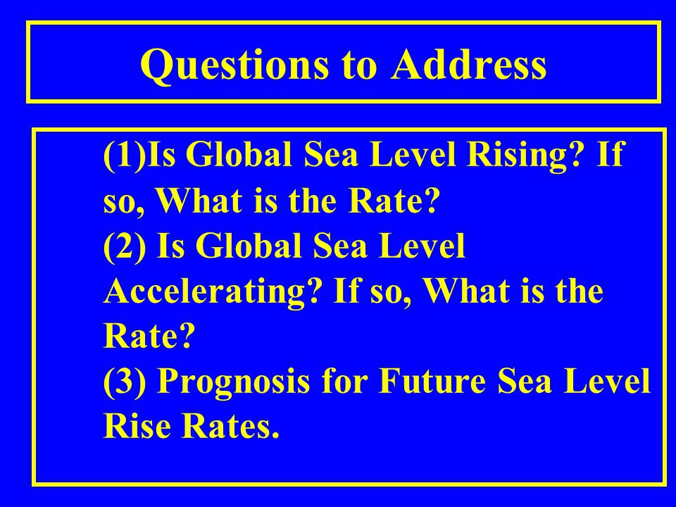 Questions to Address (1)Is Global Sea Level Rising.
