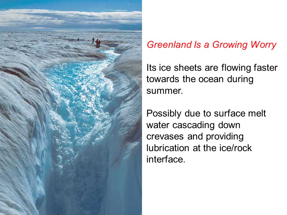 Greenland Is a Growing Worry Its ice sheets are flowing faster towards the ocean during summer.