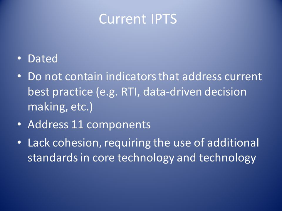Current IPTS Dated Do not contain indicators that address current best practice (e.g.