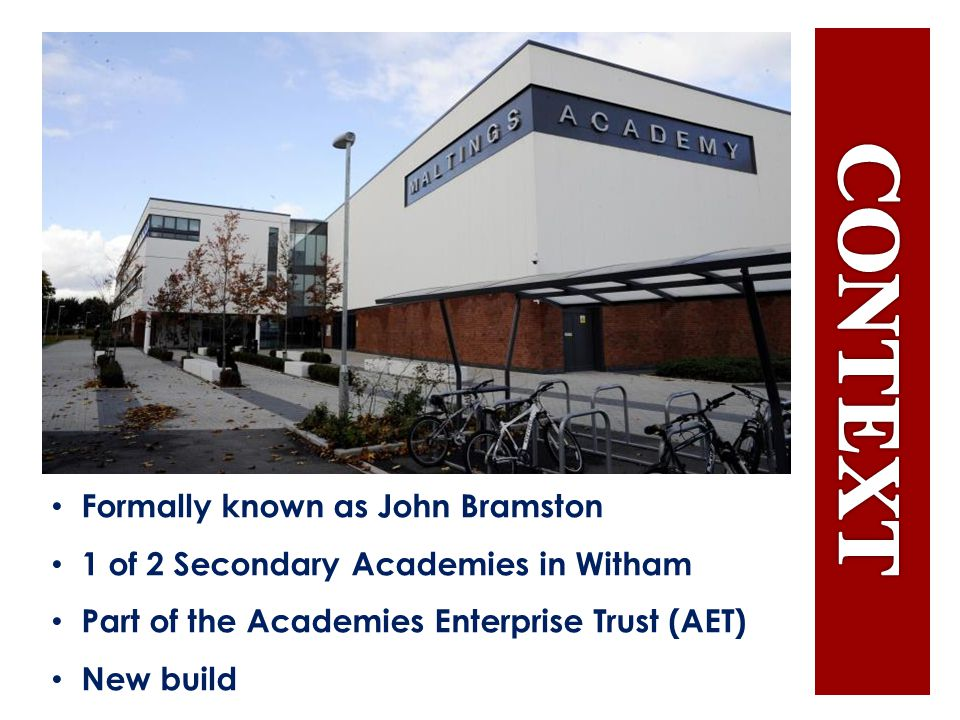 Formally known as John Bramston 1 of 2 Secondary Academies in Witham Part of the Academies Enterprise Trust (AET) New build