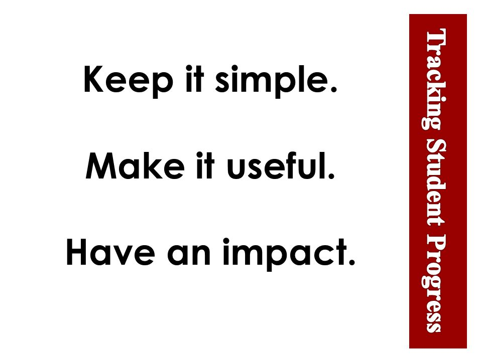 Keep it simple. Make it useful. Have an impact.