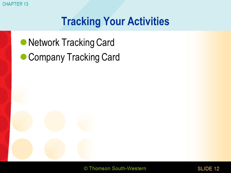 © Thomson South-Western CHAPTER 13 SLIDE12 Tracking Your Activities Network Tracking Card Company Tracking Card
