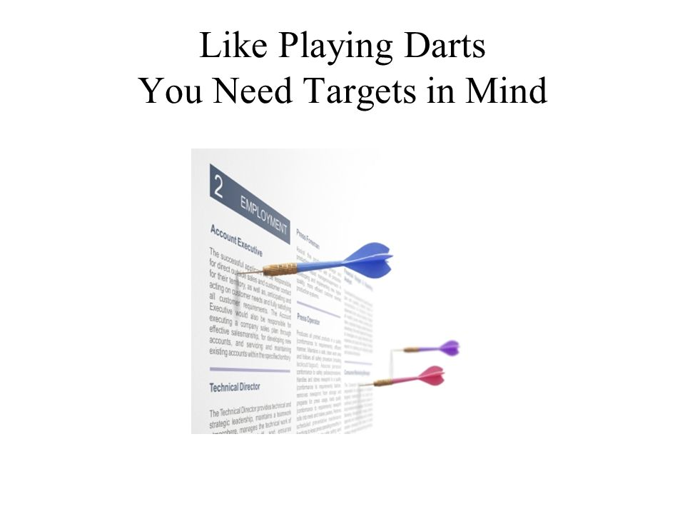 Like Playing Darts You Need Targets in Mind