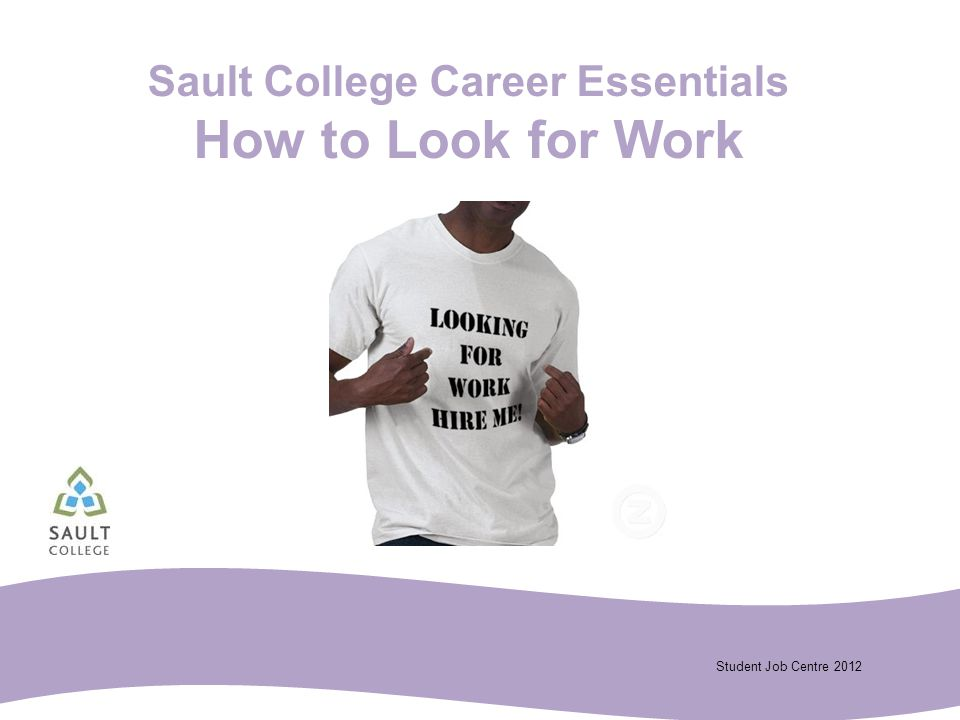 Student Job Centre 2012 Sault College Career Essentials How to Look for Work