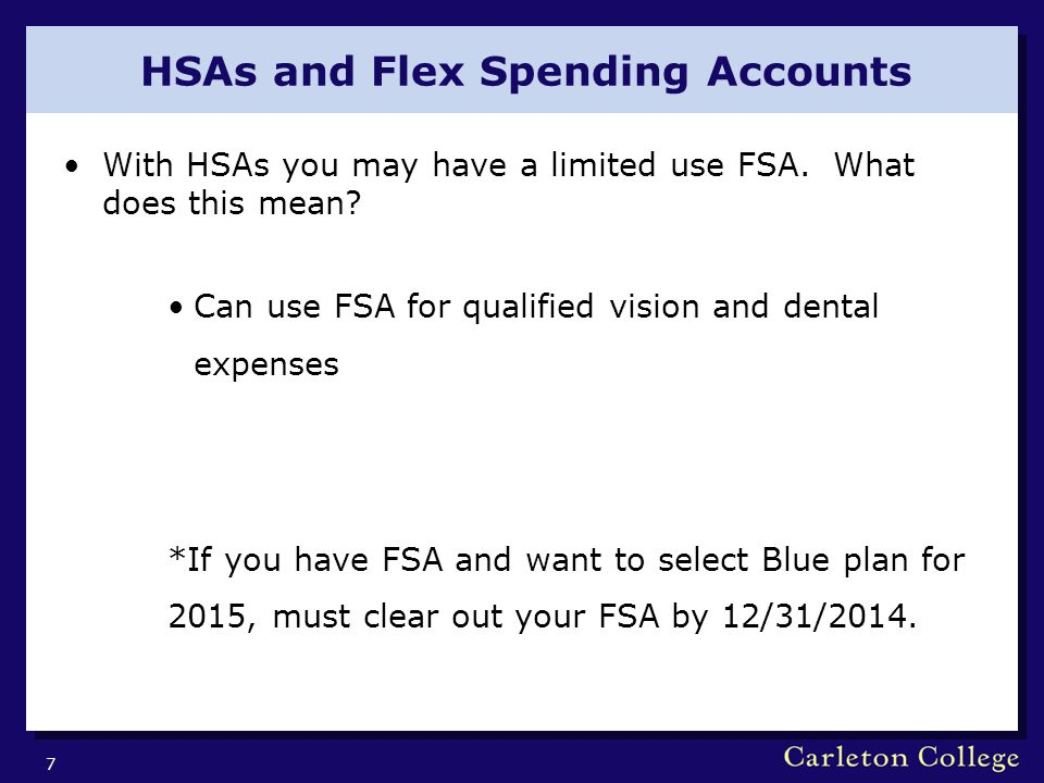 HSAs and Flex Spending Accounts With HSAs you may have a limited use FSA.