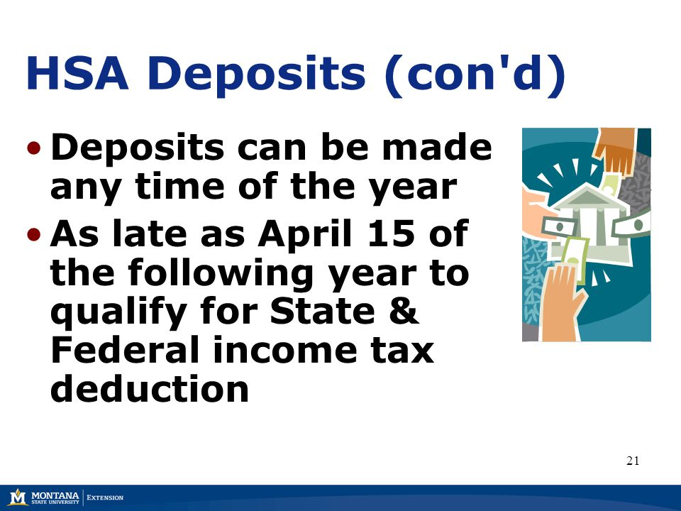HSA Deposits (con d) Deposits can be made any time of the year As late as April 15 of the following year to qualify for State & Federal income tax deduction 21