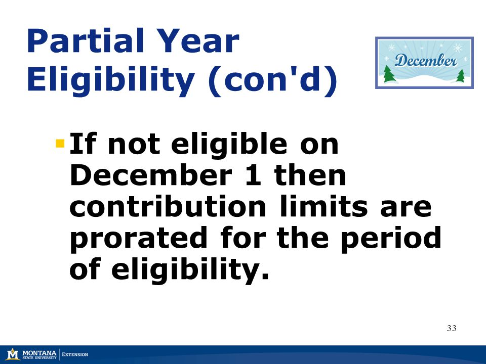 Partial Year Eligibility (con d)  If not eligible on December 1 then contribution limits are prorated for the period of eligibility.