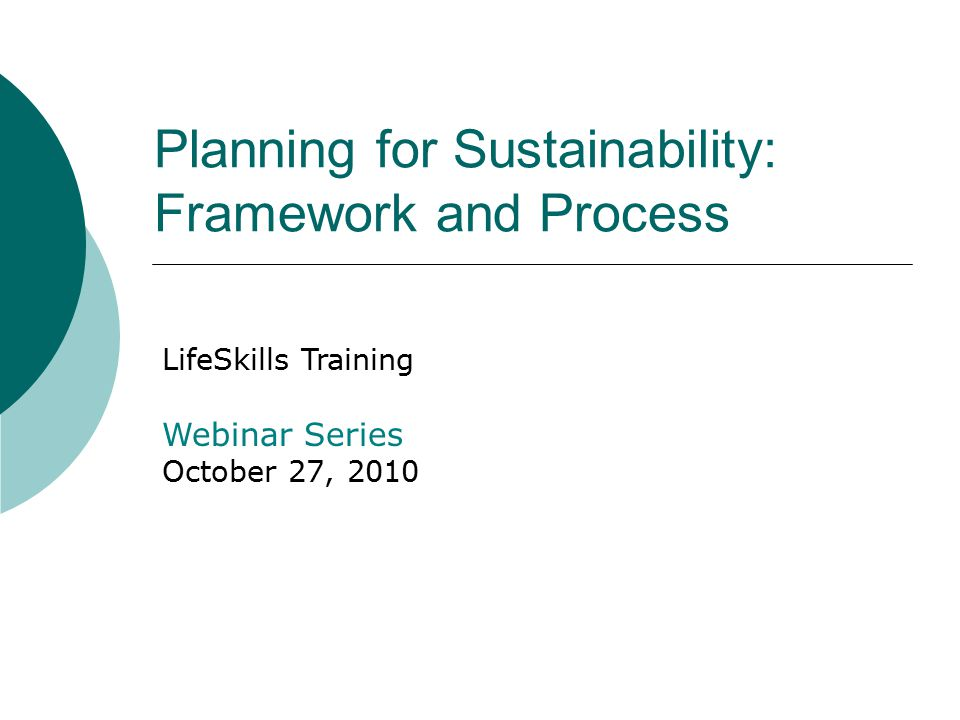 Planning for Sustainability: Framework and Process LifeSkills Training Webinar Series October 27, 2010