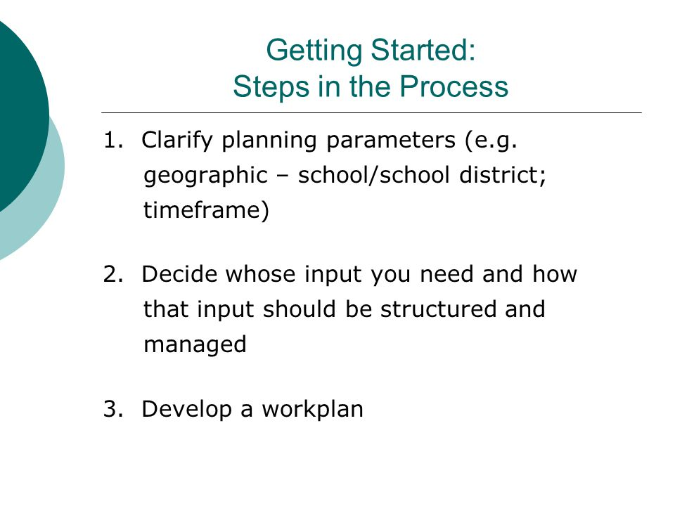 Getting Started: Steps in the Process 1. Clarify planning parameters (e.g.