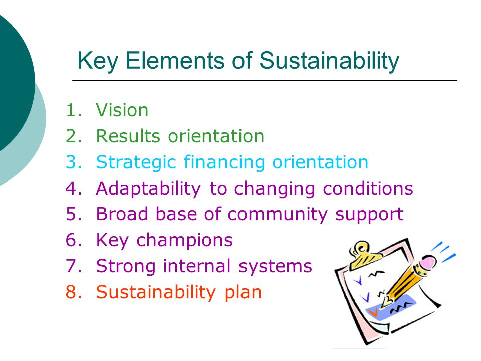 Key Elements of Sustainability 1. Vision 2. Results orientation 3.