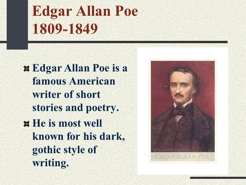 Edgar Allan Poe Edgar Allan Poe is a famous American writer of short stories and poetry.