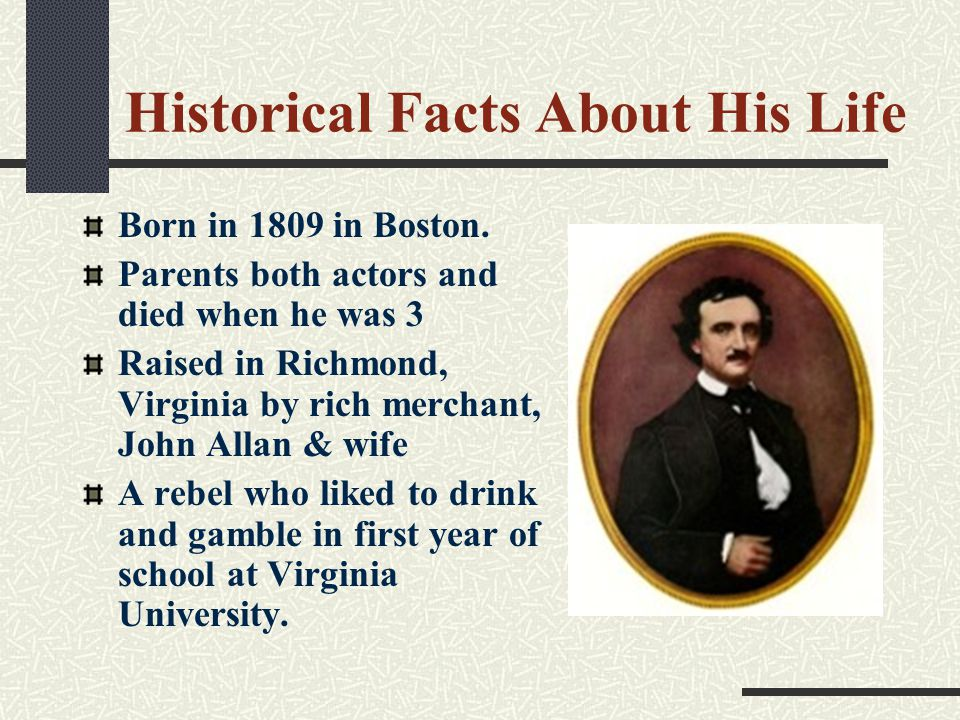 Historical Facts About His Life Born in 1809 in Boston.