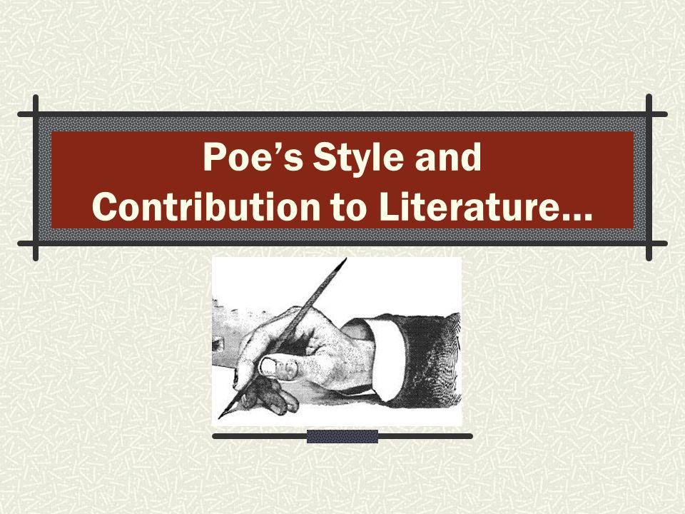 Poe's Style and Contribution to Literature…