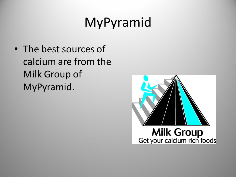 MyPyramid The best sources of calcium are from the Milk Group of MyPyramid.