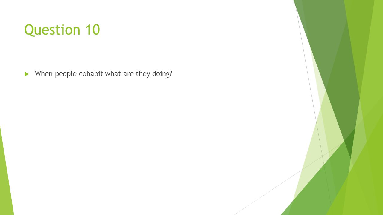 Question 10  When people cohabit what are they doing