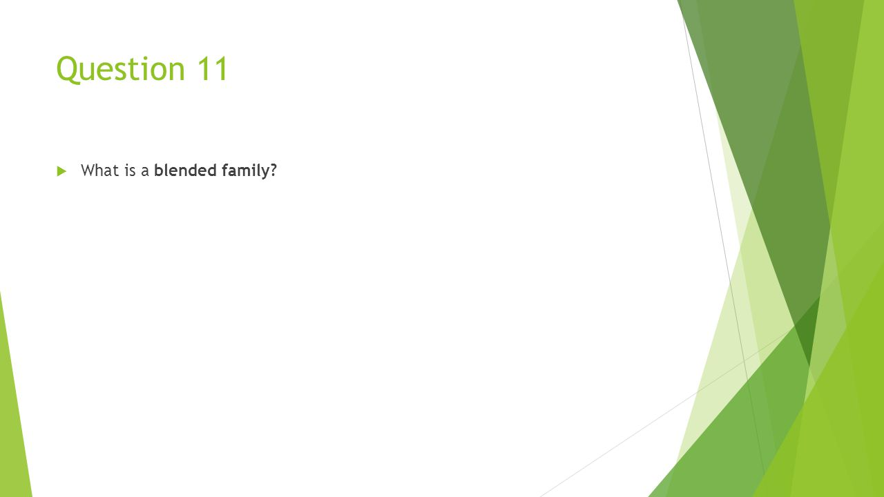 Question 11  What is a blended family