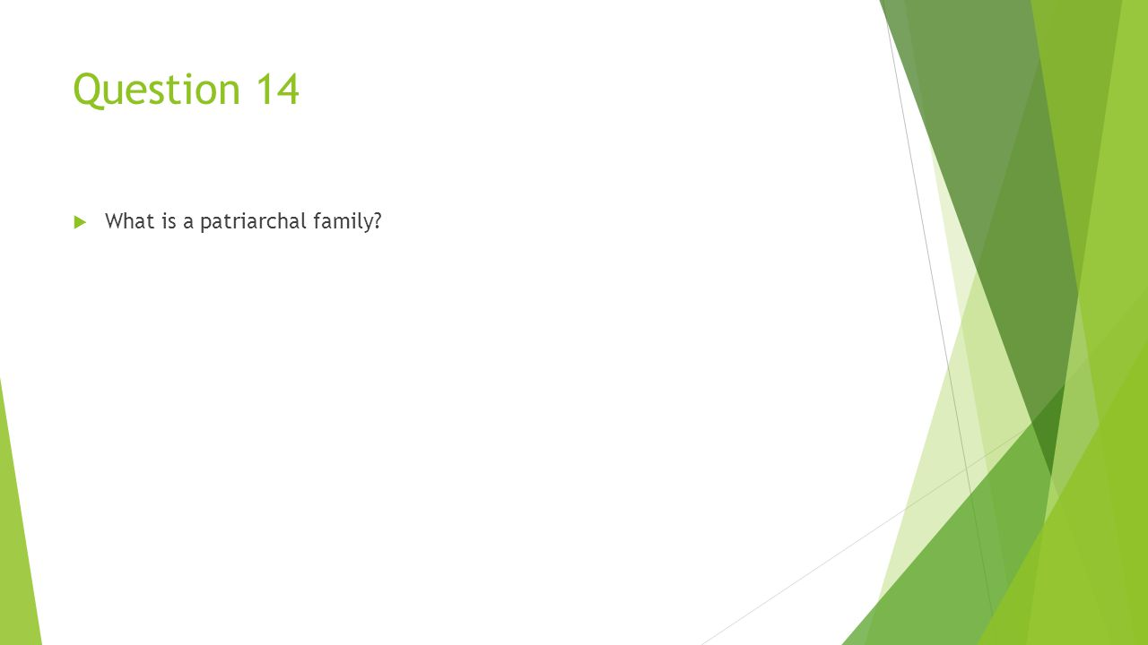 Question 14  What is a patriarchal family