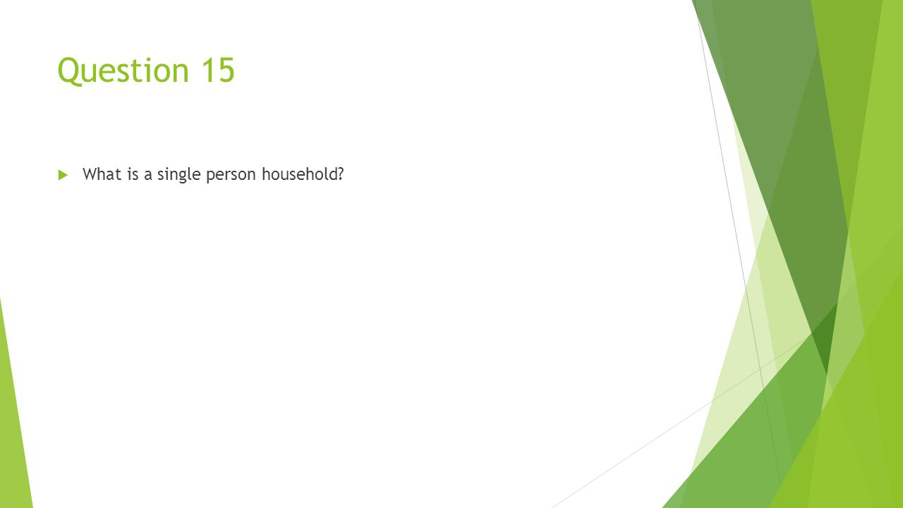 Question 15  What is a single person household