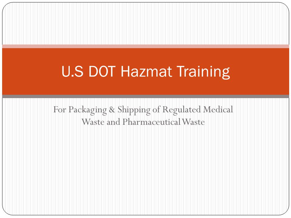 For Packaging & Shipping of Regulated Medical Waste and Pharmaceutical Waste U.S DOT Hazmat Training