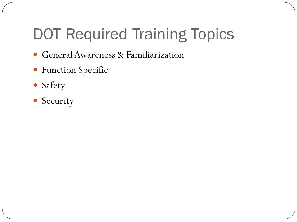 DOT Required Training Topics General Awareness & Familiarization Function Specific Safety Security