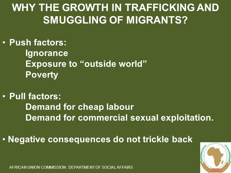 4 AFRICAN UNION COMMISSION: DEPARTMENT OF SOCIAL AFFAIRS WHY THE GROWTH IN TRAFFICKING AND SMUGGLING OF MIGRANTS.