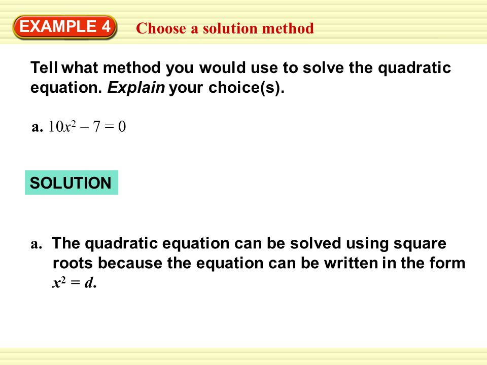 EXAMPLE 4 Choose a solution method Tell what method you would use to solve the quadratic equation.