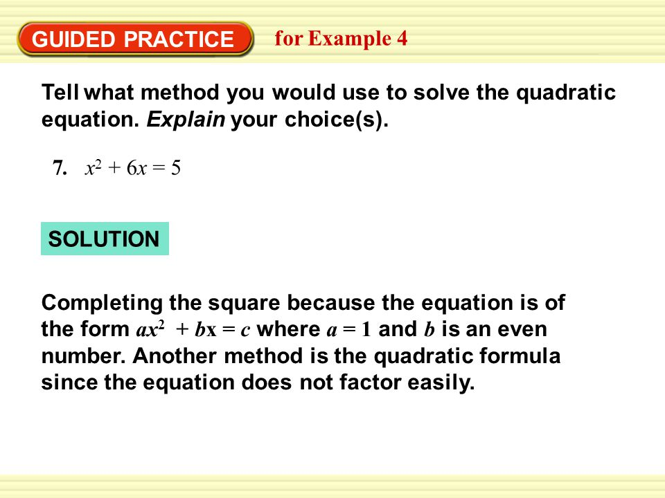 GUIDED PRACTICE for Example 4 Tell what method you would use to solve the quadratic equation.