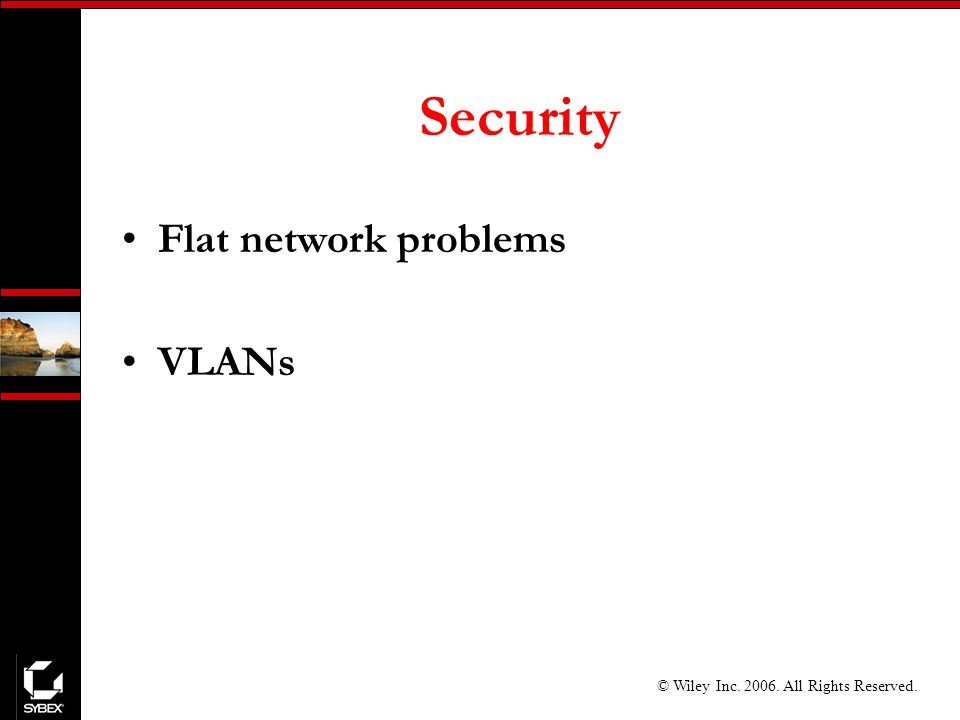 © Wiley Inc All Rights Reserved. Security Flat network problems VLANs