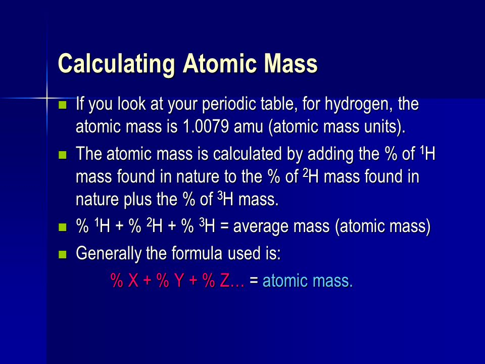 calculating atomic mass if you look at your periodic table for hydrogen the atomic