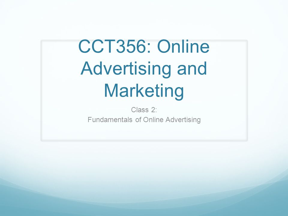 CCT356: Online Advertising and Marketing Class 2: Fundamentals of Online Advertising