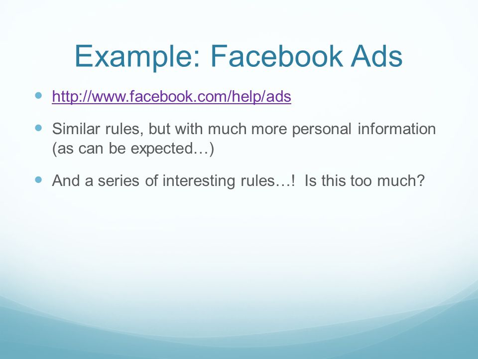 Example: Facebook Ads   Similar rules, but with much more personal information (as can be expected…) And a series of interesting rules….