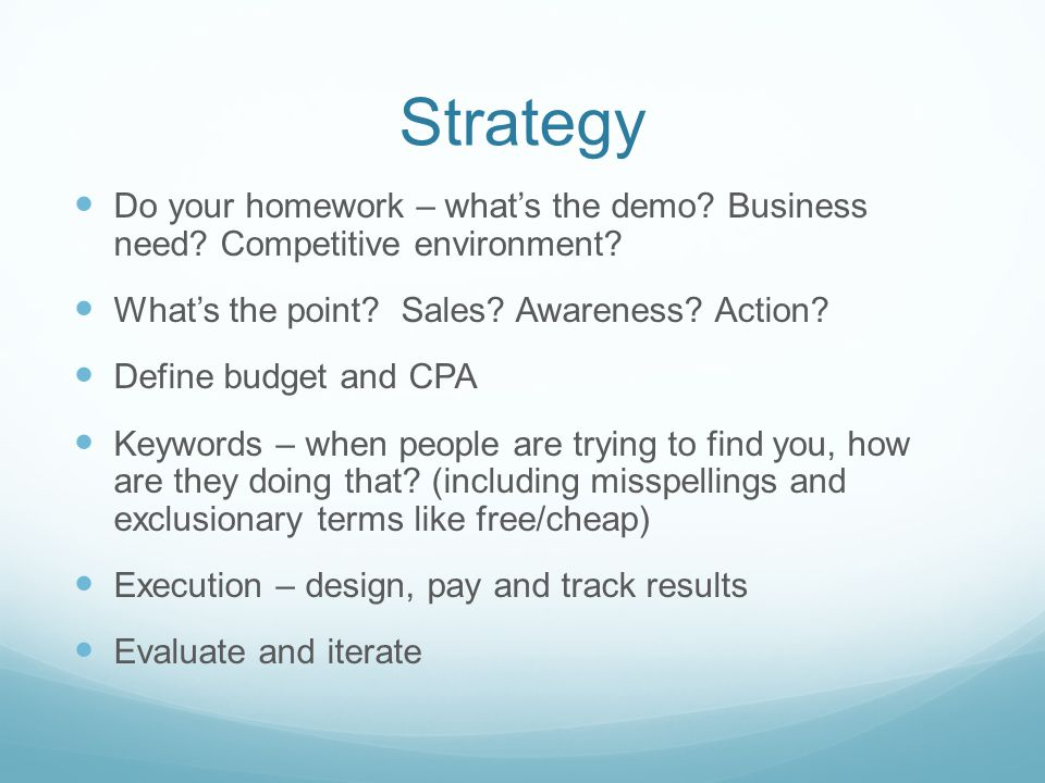 Strategy Do your homework – what's the demo. Business need.