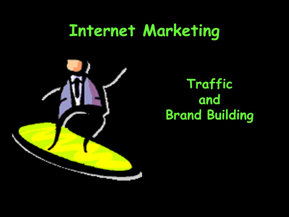 Internet Marketing Traffic and Brand Building