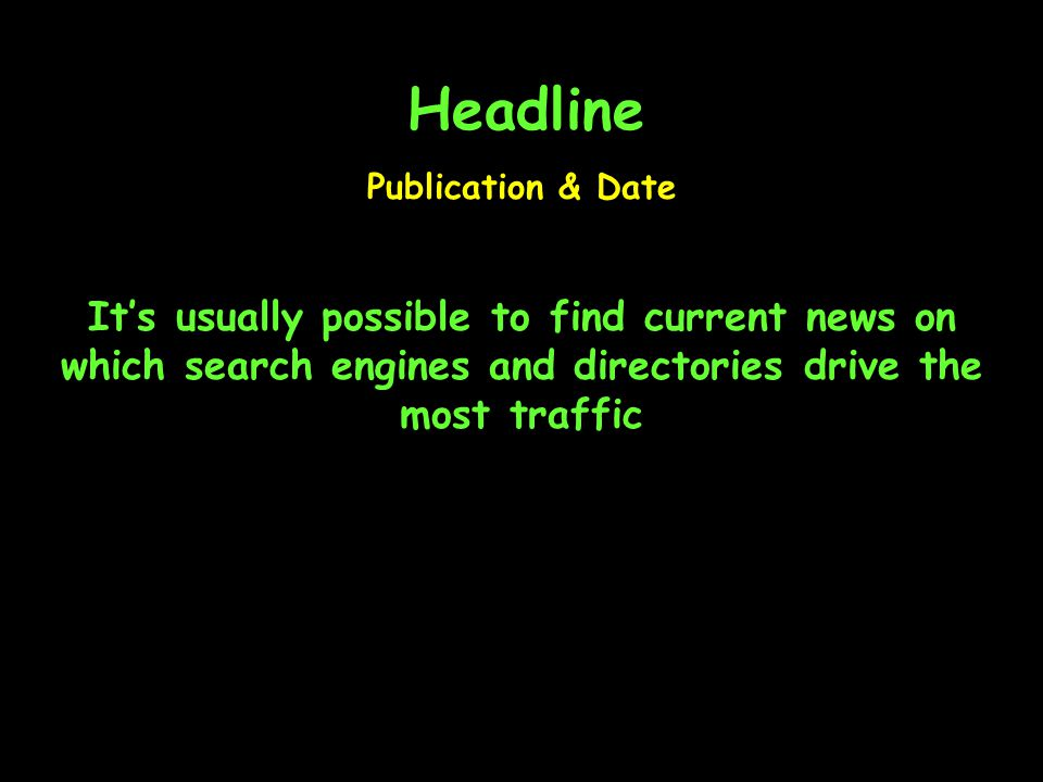 Headline It's usually possible to find current news on which search engines and directories drive the most traffic Publication & Date