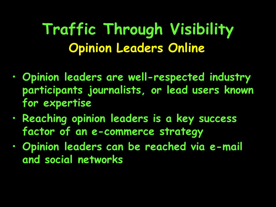 Traffic Through Visibility Opinion leaders are well-respected industry participants journalists, or lead users known for expertise Reaching opinion leaders is a key success factor of an e-commerce strategy Opinion leaders can be reached via  and social networks Opinion Leaders Online